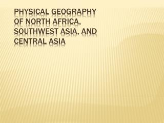 Physical Geography of North Africa, Southwest Asia, and Central Asia
