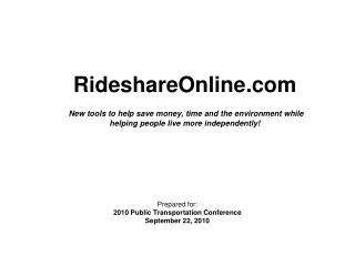 RideshareOnline.com New tools to help save money, time and the environment while  helping people live more independentl