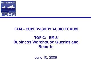 BLM – SUPERVISORY AUDIO FORUM TOPIC:   EMIS Business Warehouse Queries and Reports