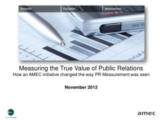 Measuring the True Value of Public Relations How  an AMEC initiative changed the way PR Measurement was seen November 2