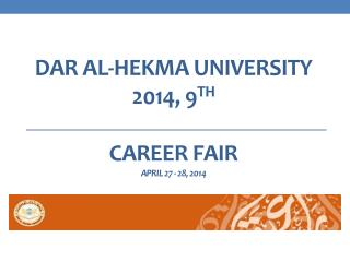 Dar Al-Hekma University  2014, 9 th Career Fair April 27 - 28,  2014