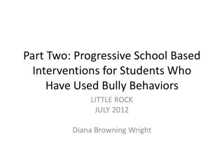 Part Two: Progressive School Based Interventions for Students Who Have Used Bully Behaviors