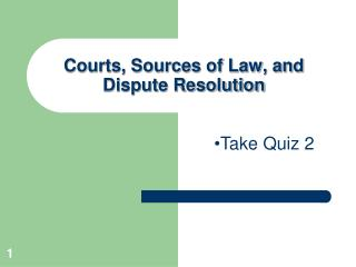 Courts, Sources of Law, and Dispute Resolution