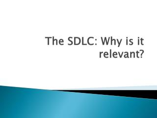 The SDLC: Why is it relevant?