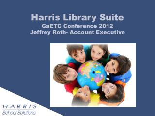 Harris Library Suite GaETC  Conference 2012 Jeffrey Roth- Account Executive