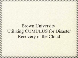 Brown University� Utilizing CUMULUS for Disaster Recovery in the Cloud