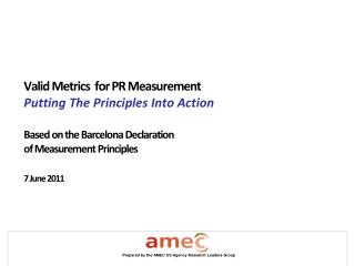 Valid Metrics  for PR Measurement Putting The Principles Into Action  Based on the Barcelona Declaration of Measurement