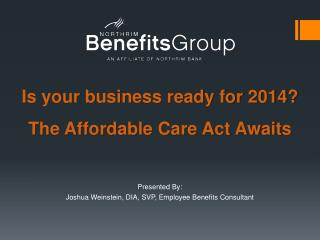 Is your business ready for 2014? The Affordable Care Act Awaits