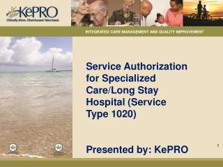 Service Authorization for  Specialized Care/Long Stay Hospital  (Service Type 1020) Presented by: KePRO