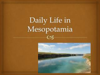 Daily Life in Mesopotamia