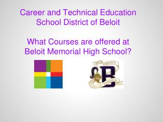 Career and Technical Education School District of  Beloit What Courses  ar e offered  at Beloit Memorial High School?