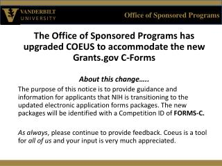 The Office of Sponsored Programs has upgraded COEUS to accommodate the new Grants.gov C-Forms About  this  change…..