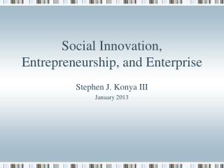 Social  Innovation, Entrepreneurship, and Enterprise