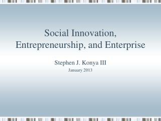 Social  Innovation, Entrepreneurship, and Enterprise