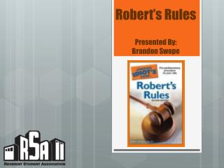 Robert�s Rules Presented By: Brandon Swope