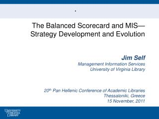 The Balanced Scorecard and MIS— Strategy Development and Evolution Jim Self Management Information Services University
