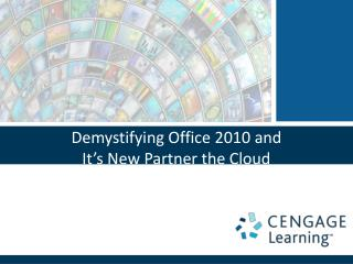 Demystifying Office 2010 and  It�s New Partner the Cloud