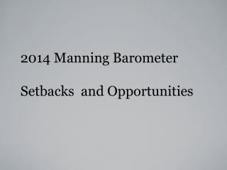 2014  Manning  Barometer Setbacks  and Opportunities