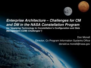 Don Monell Director,  Cx Program Information Systems  Office donald.w.monell@nasa.gov