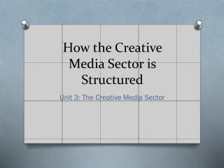 How the Creative Media Sector is Structured