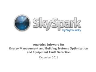 Analytics Software for  Energy Management and Building Systems Optimization and Equipment Fault Detection December 2011