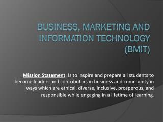 BUSINESS, MARKETING AND INFORMATION TECHNOLOGY (BMIT)
