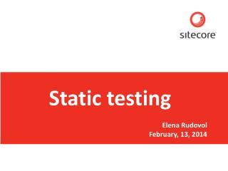 Static testing Elena Rudovol February, 13, 2014