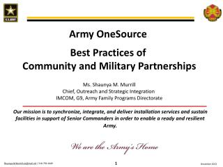 Army OneSource  Best Practices of  Community and Military Partnerships Ms.  Shaunya  M.  Murrill Chief, Outreach and St