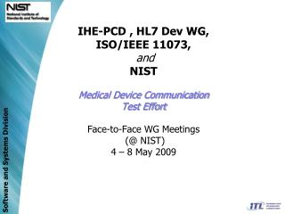 IHE-PCD , HL7 Dev WG, ISO/IEEE 11073,  and NIST Medical Device Communication Test Effort Face-to-Face WG Meetings  (@ N