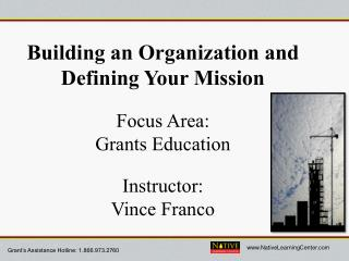 Building an Organization and Defining Your Mission Focus Area:                                             Grants Educa
