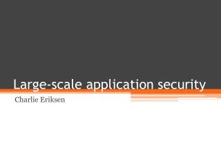 Large-scale application security