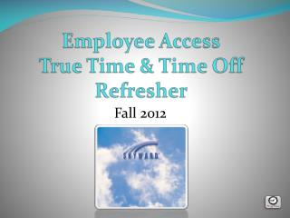 Employee Access True Time & Time Off Refresher