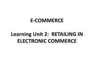 E-COMMERCE Learning Unit 2:  RETAILING IN ELECTRONIC COMMERCE
