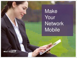 Make Your Network Mobile