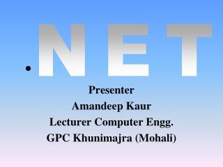 Presenter Amandeep Kaur Lecturer Computer Engg. GPC Khunimajra (Mohali)
