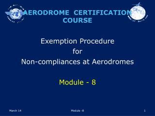Exemption Procedure  for  Non-compliances at Aerodromes  Module - 8