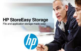 HP StoreEasy Storage File and application storage made easy