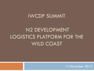 IWCDP SUMMIT  N2 DEVELOPMENT LOGISTICS PLATFORM FOR THE WILD COAST