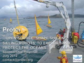 """Protei """" OPEN SOURCE, SHAPE SHIFTING  SAILING ROBOTS, TO EXPLORE AND PROTECT THE OCEANS . """""""