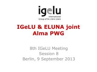 IGeLU & ELUNA joint  Alma PWG