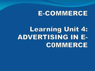 E-COMMERCE Learning Unit 4:  ADVERTISING IN E-C0MMERCE