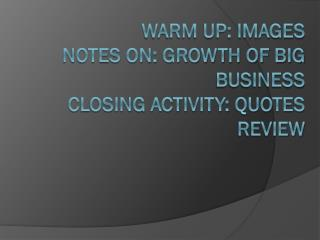 Warm Up: Images Notes on: Growth of Big Business Closing Activity: Quotes Review