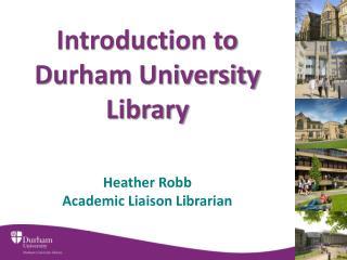 Heather Robb Academic Liaison Librarian