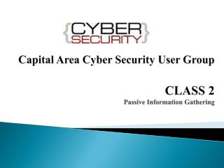 Capital Area Cyber Security User Group CLASS 2 Passive Information Gathering