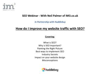 Covering: What is SEO? Why is SEO Important? Painting the Right Picture Best ways to implement SEO Industry Secrets Imp