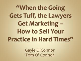 """When the Going Gets Tuff, the Lawyers Get Marketing – How to Sell Your Practice in Hard Times"""