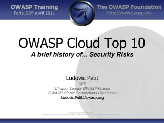 OWASP Cloud Top 10 A brief history of... Security Risks