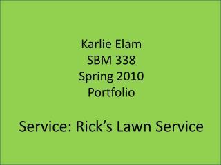 Karlie  Elam SBM 338 Spring 2010 Portfolio Service: Rick's Lawn Service