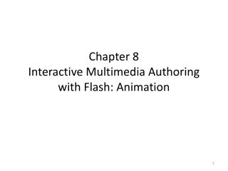 Chapter 8 Interactive Multimedia Authoring with Flash: Animation
