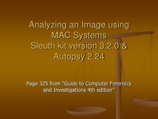 Analyzing an Image using  MAC Systems  Sleuth kit version 3.2.0 & Autopsy 2.24